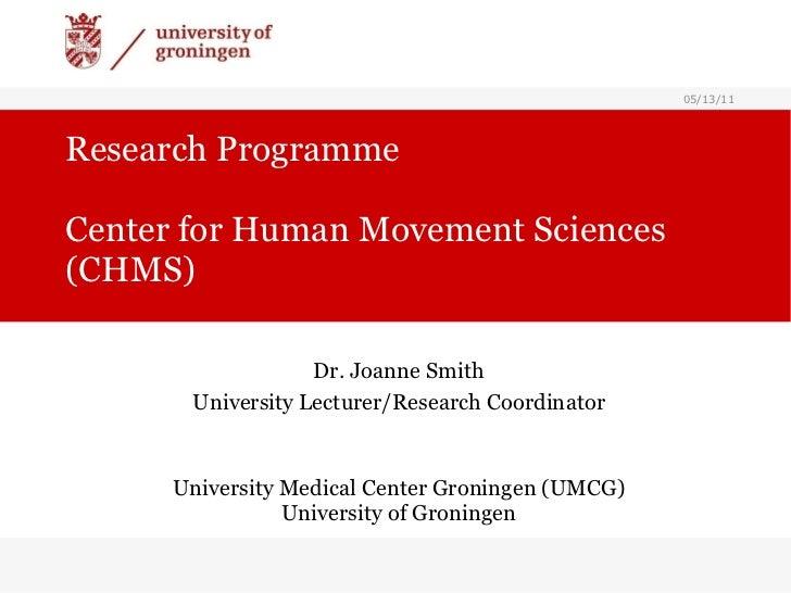 Research Programme Center for Human Movement Sciences (CHMS) Dr. Joanne Smith University Lecturer/Research Coordinator Uni...