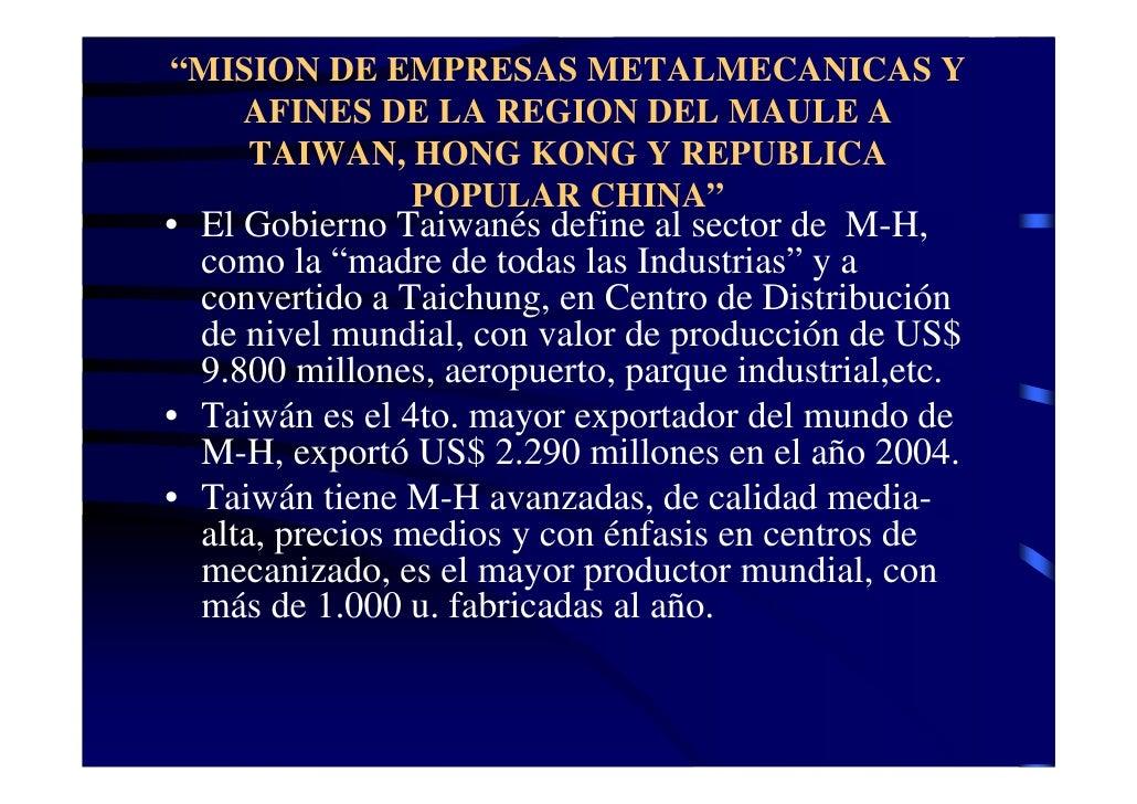 """""""MISION DE EMPRESAS METALMECANICAS Y   AFINES DE LA REGION DEL MAULE A    TAIWAN, HONG KONG Y REPUBLICA            POPULAR..."""