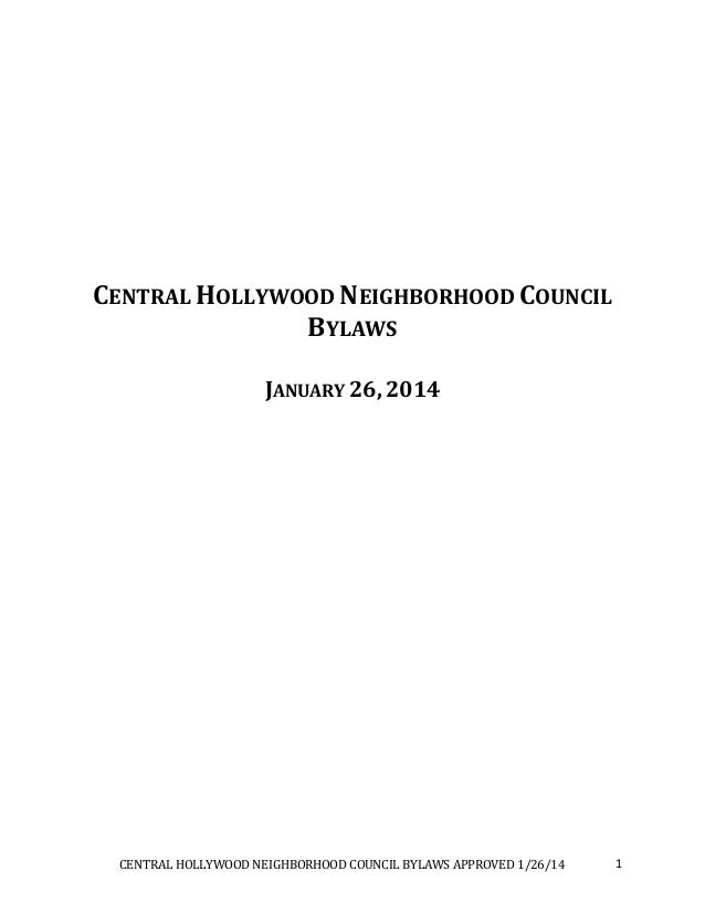 CENTRAL HOLLYWOOD NEIGHBORHOOD COUNCIL BYLAWS APPROVED 1/26/14 1 CENTRAL HOLLYWOOD NEIGHBORHOOD COUNCIL BYLAWS JANUARY 26,...