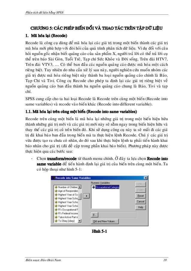 Phaân tích döõ lieäu baèng SPSS    CHÖÔNG 5: CAÙC PHEÙP BIEÁN ÑOÅI VAØ THAO TAÙC TREÂN TAÄP DÖÕ LIEÄU1. Maõ hoùa laïi (Rec...
