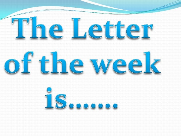 The Letter of the week is…….<br />