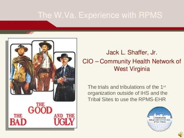 The W.Va. Experience with RPMS                  Jack L. Shaffer, Jr.          CIO – Community Health Network of           ...