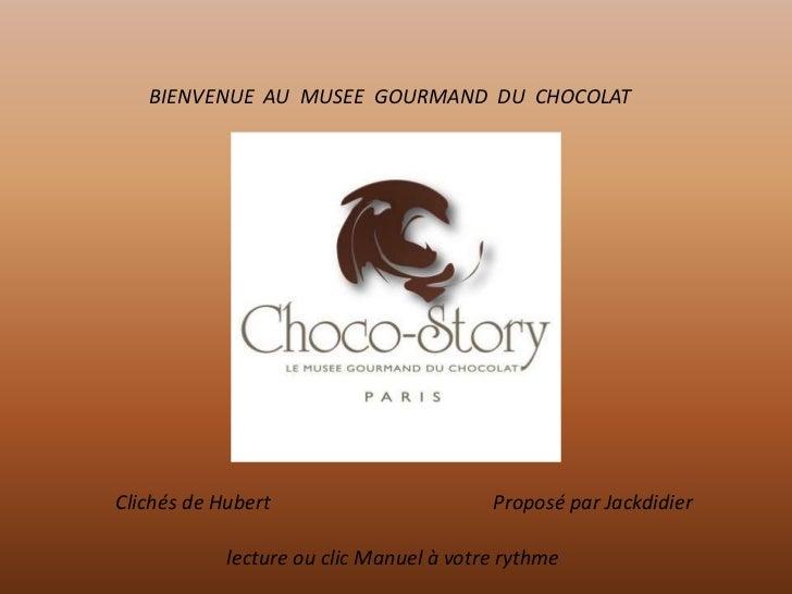 BIENVENUE AU MUSEE GOURMAND DU CHOCOLATClichés de Hubert                        Proposé par Jackdidier            lecture ...