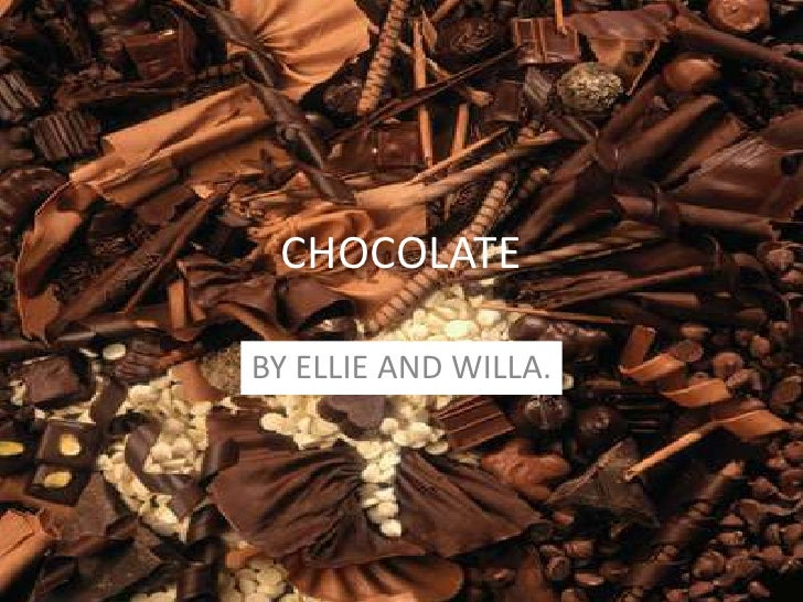 CHOCOLATE<br />BY ELLIE AND WILLA.<br />