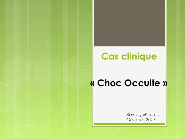 Cas clinique Barré guillaume Octobre 2015 «Choc Occulte»