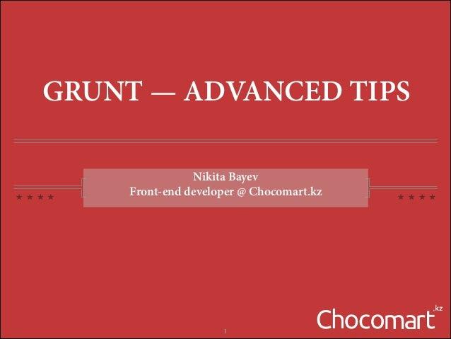GRUNT — ADVANCED TIPS Nikita Bayev Front-end developer @ Chocomart.kz  !  !1