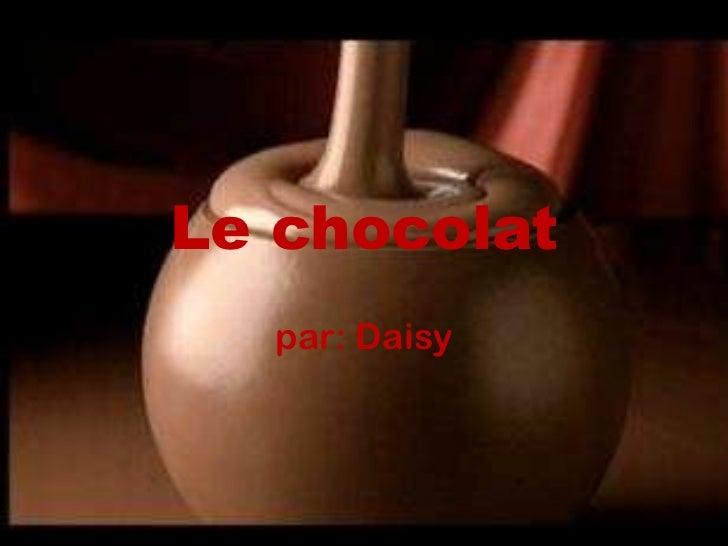 Le chocolat <br />par: Daisy<br />