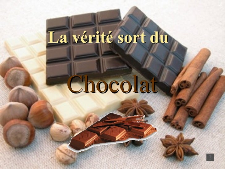 La vérité sort du  Chocolat ﻙ