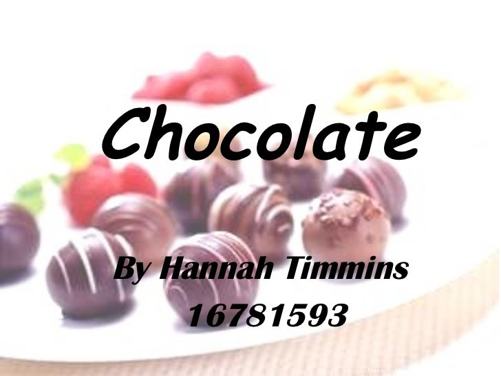 <ul><li>Chocolate </li></ul>By Hannah Timmins  16781593