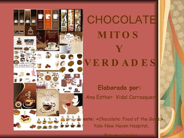 / CHOCOLATE MITOS  Y  VERDADES Elaborado por:   Ana Esther  Vidal Carrasquero Fuente:   «Chocolate: Food of the Gods.».  Y...
