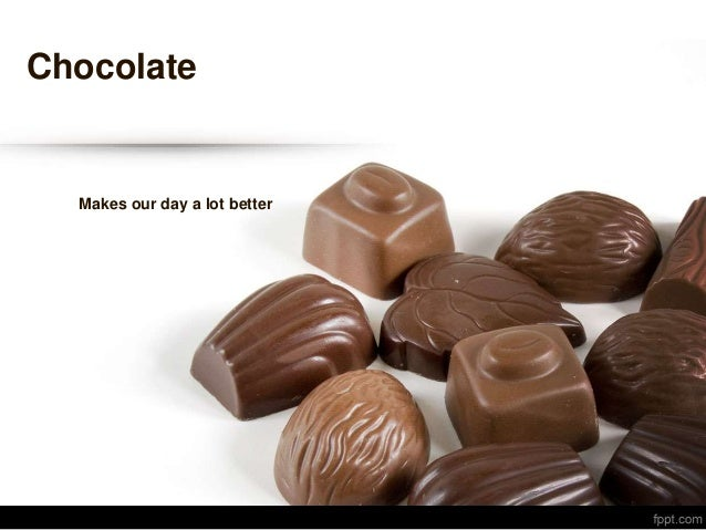 Chocolate Makes our day a lot better