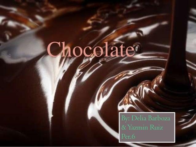 By: Delia Barboza &Yazmin Ruiz Per.6 Chocolate