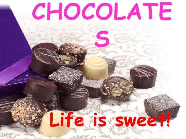 Life is sweet! CHOCOLATES