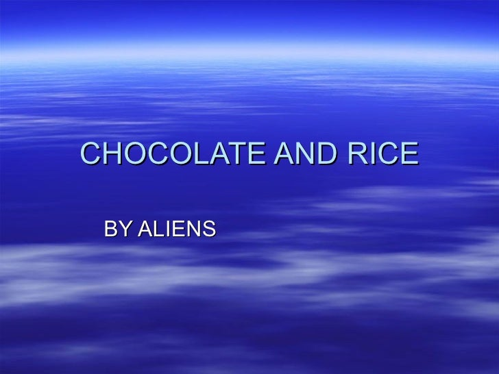 CHOCOLATE AND RICE BY ALIENS