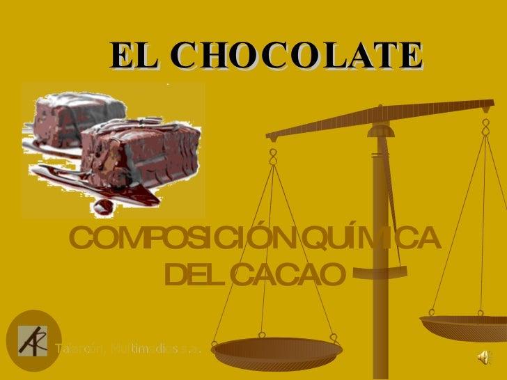 EL   CHOCOLATE COMPOSICIÓN QUÍMICA DEL CACAO Talarcón, Multimedios s.a .