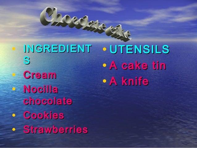 • INGREDIENT • UTENSILS    S                   • A cake tin•   Cream                   • A knife•   Nocilla    chocolate• ...