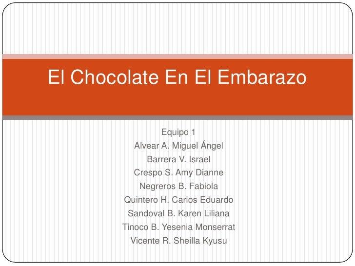 El Chocolate En El Embarazo                Equipo 1         Alvear A. Miguel Ángel            Barrera V. Israel         Cr...
