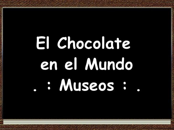 El Chocolate  en el Mundo . : Museos : .