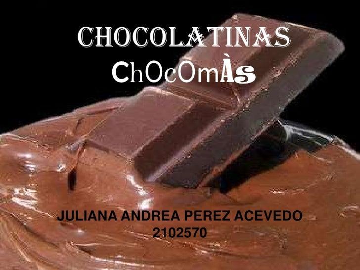 CHOCOLATINAS<br />ChOcOmÀs<br />JULIANA ANDREA PEREZ ACEVEDO  2102570<br />