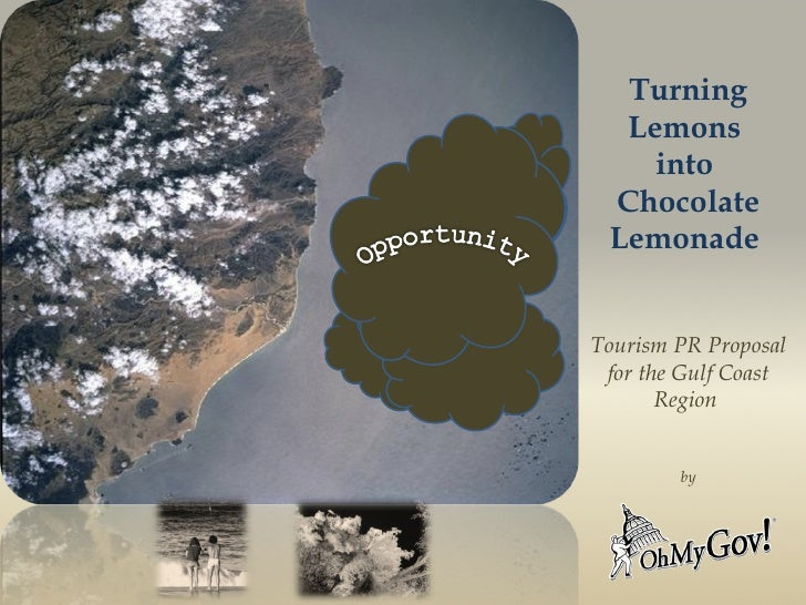 Turning Lemons  into  Chocolate Lemonade  Tourism PR Proposal for the Gulf Coast Region  by