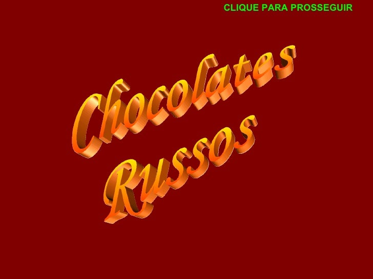 Chocolates russos ( c/ som)