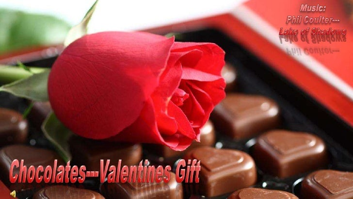 Music:<br />Phil Coulter---<br />Lake of Shadows<br />  Chocolates---Valentines Gift <br />