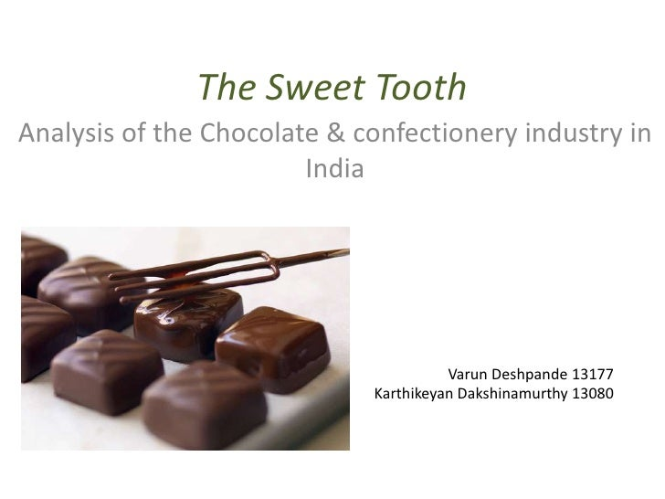 The Sweet Tooth<br />Analysis of the Chocolate & confectionery industry in India<br />VarunDeshpande 13177<br />Karthikeya...