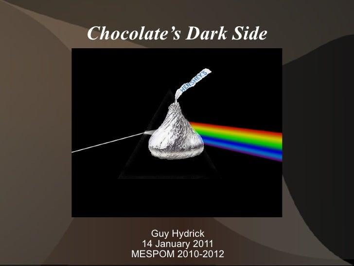 Chocolate's Dark Side Guy Hydrick 14 January 2011 MESPOM 2010-2012