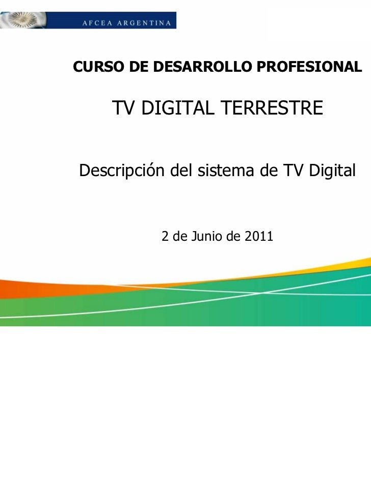 CURSO DE DESARROLLO PROFESIONAL    TV DIGITAL TERRESTREDescripción del sistema de TV Digital          2 de Junio de 2011