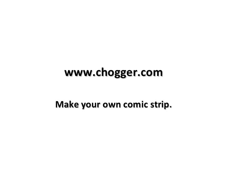 www.chogger.comMake your own comic strip.