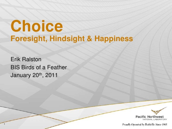 ChoiceForesight, Hindsight & Happiness<br />Erik Ralston<br />BIS Birds of a Feather<br />January 20th, 2011<br />1<br />