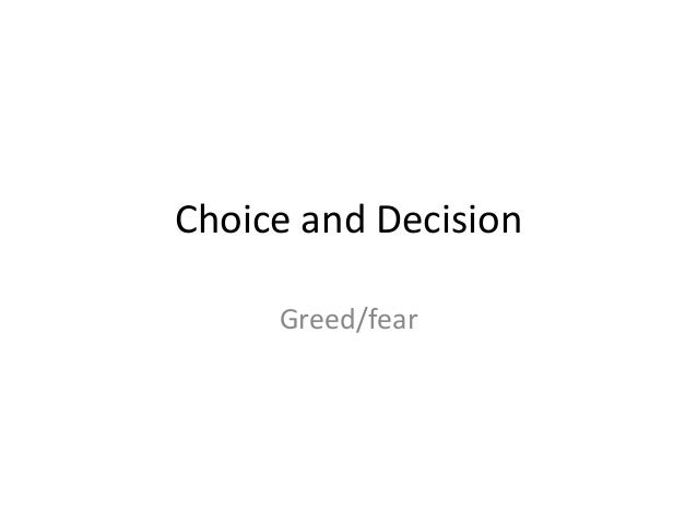 Choice and Decision Greed/fear