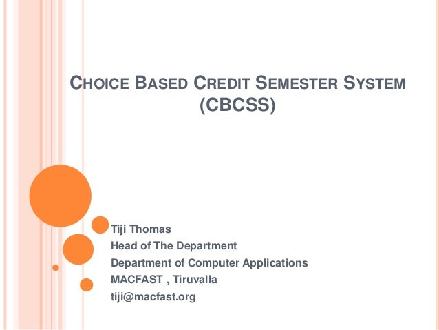 CHOICE BASED CREDIT SEMESTER SYSTEM             (CBCSS)    Tiji Thomas    Head of The Department    Department of Computer...
