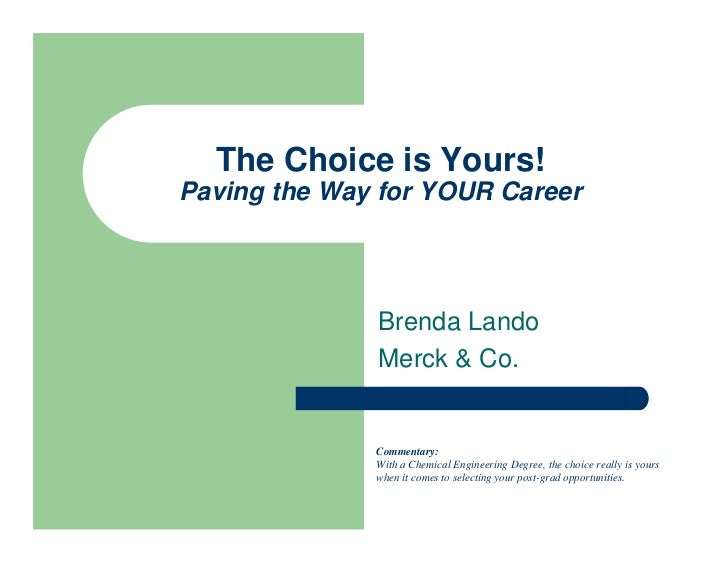 The Choice is Yours!Paving the Way for YOUR Career              Brenda Lando              Merck & Co.              Comment...