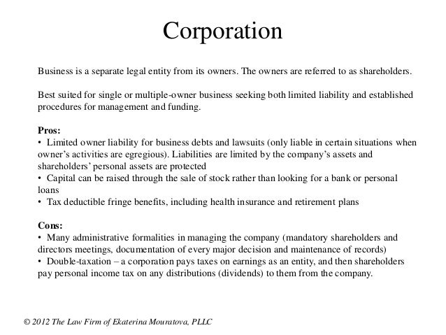 the corporation as a legal entity A corporation is a legal entity created under state law that can open a bank account, purchase property, enter into contracts and operate a business one of the most important features of a corporation is that its owners are generally not personally liable for the debts of the corporation.