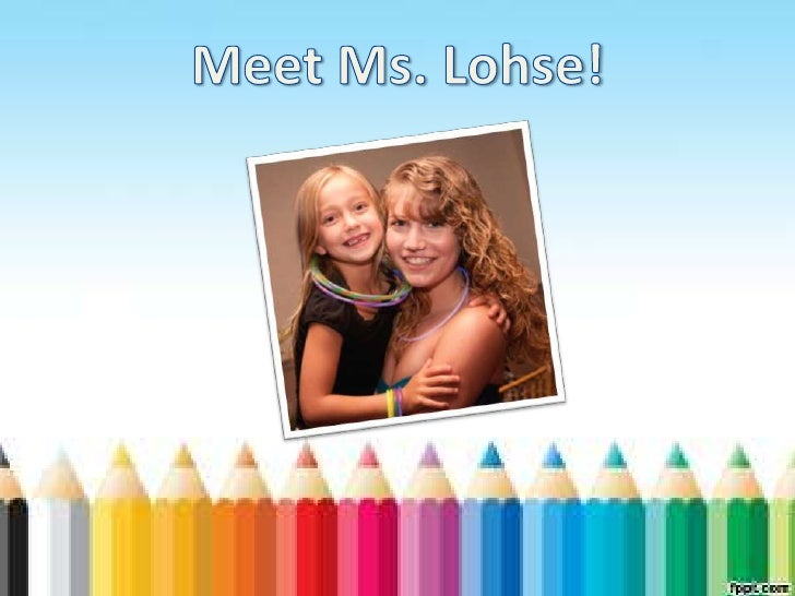 Hi! I'm Emily, but you can call me Ms. Lohse!I'm from Eastport, a small town on Long Island.My family is very important to...