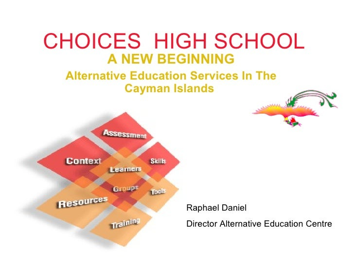 CHOICES  HIGH SCHOOL A NEW BEGINNING Alternative Education Services In The Cayman Islands  Raphael Daniel Director Alterna...