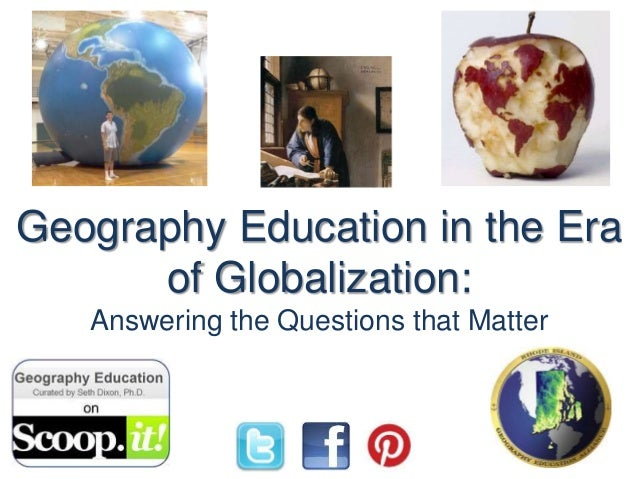 Geography Education in the Era of Globalization: Answering the Questions that Matter