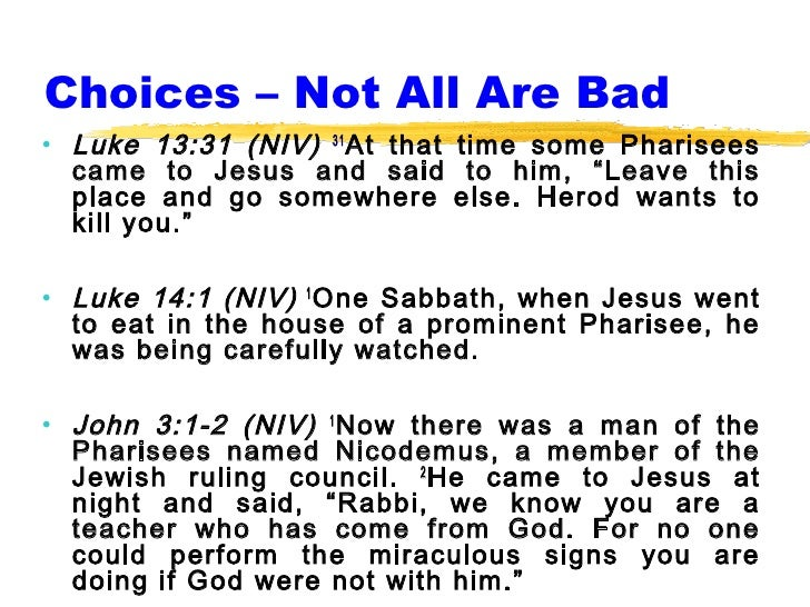 "Choices – Not All Are Bad• Luke 13:31 (NIV) 31 At that time some Pharisees  came to Jesus and said to him, ""Leave this  pl..."