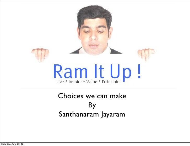 Choices we can make                                By                        Santhanaram JayaramSaturday, June 23, 12
