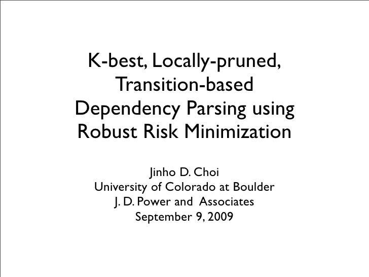 K-best, Locally-pruned,     Transition-based Dependency Parsing using Robust Risk Minimization              Jinho D. Choi ...
