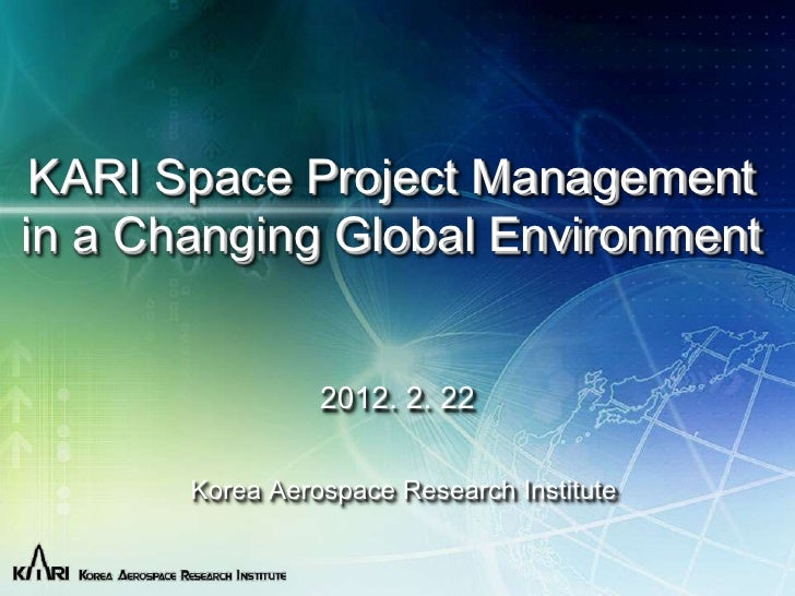 PM Challenge 2012              마스터 제목 스타일 편집 KARI Space Project Managementin a Changing Global Environment                ...