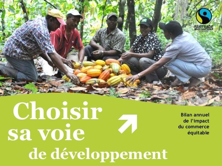 Choisir<br />è<br />Bilan annuel <br />de l'impact <br />du commerce équitable<br />sa voie<br />de développement<br />