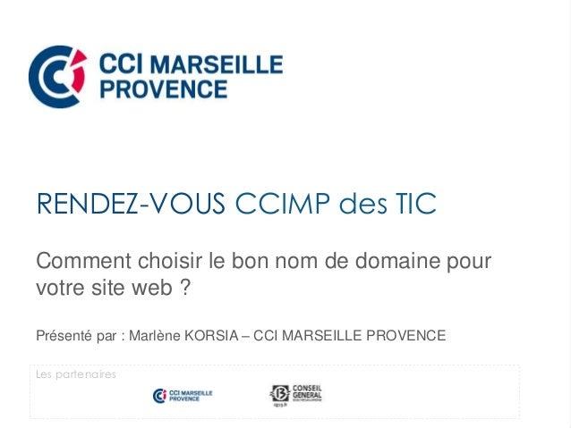 Comment choisir le bon nom de domaine pour votre site web ? Présenté par : Marlène KORSIA – CCI MARSEILLE PROVENCE RENDEZ-...