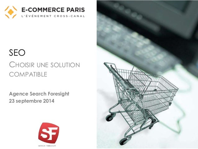 SEO  CHOISIR UNE SOLUTION  COMPATIBLE  Agence Search Foresight  23 septembre 2014