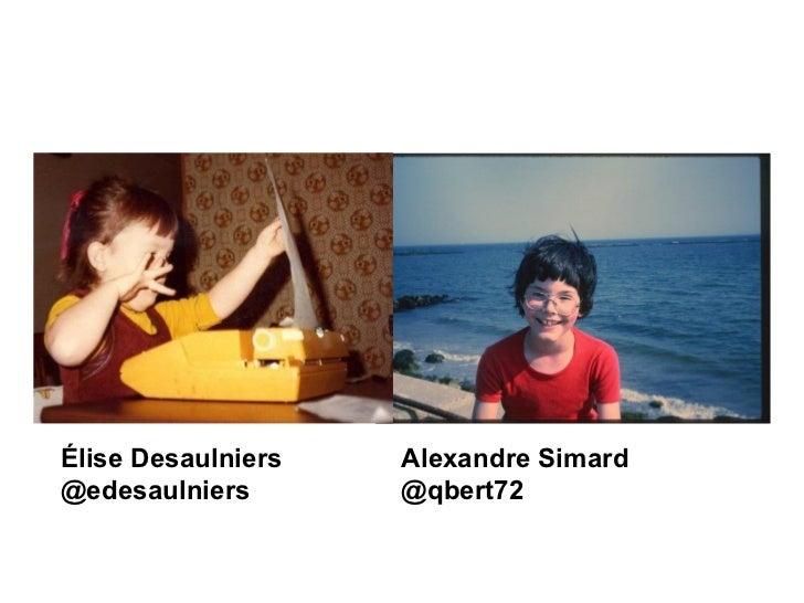 Élise Desaulniers   Alexandre Simard@edesaulniers       @qbert72