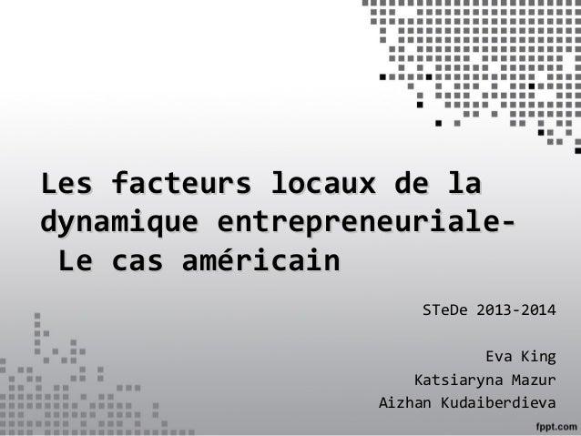 Les facteurs locaux de laLes facteurs locaux de la dynamique entrepreneuriale-dynamique entrepreneuriale- Le cas américain...