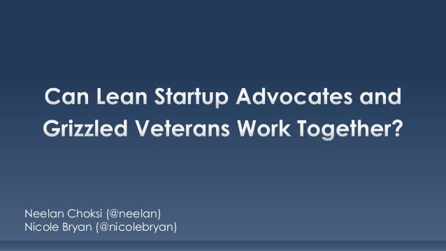 Can Lean Startup Advocates and Grizzled Veterans Work Together? by Nicole Bryan and Neelan Choksi