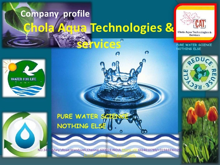 Company  profile<br />Chola Aqua Technologies & services<br />PURE WATER SCIENCE<br />NOTHING ELSE<br />PURE WATER SCIENCE...