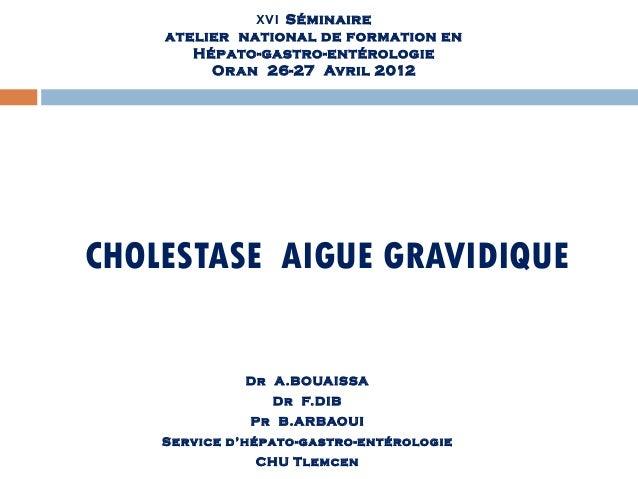 XVI Séminaire    atelier national de formation en       Hépato-gastro-entérologie         Oran 26-27 Avril 2012CHOLESTASE ...